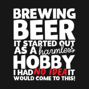 quote that says Brewing beer it started out as a harmless hobby
