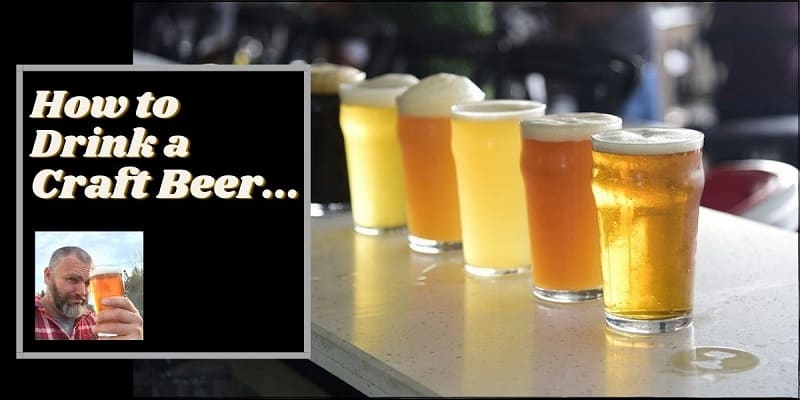5 Pints of different style craft beer on a bar with the text written next to them that reads how to drink a craft beer.